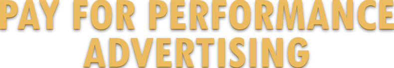 Pay for Performance Advertising and Marketing